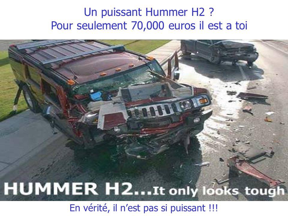 Un puissant Hummer H2 ? Pour seulement 70,000 euros il est a toi En vérité, il nest pas si puissant !!!