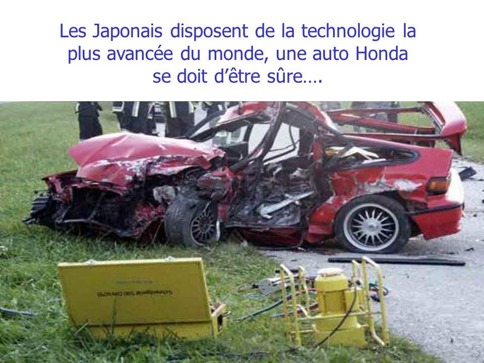 Les Japonais disposent de la technologie la plus avancée du monde, une auto Honda se doit dêtre sûre….