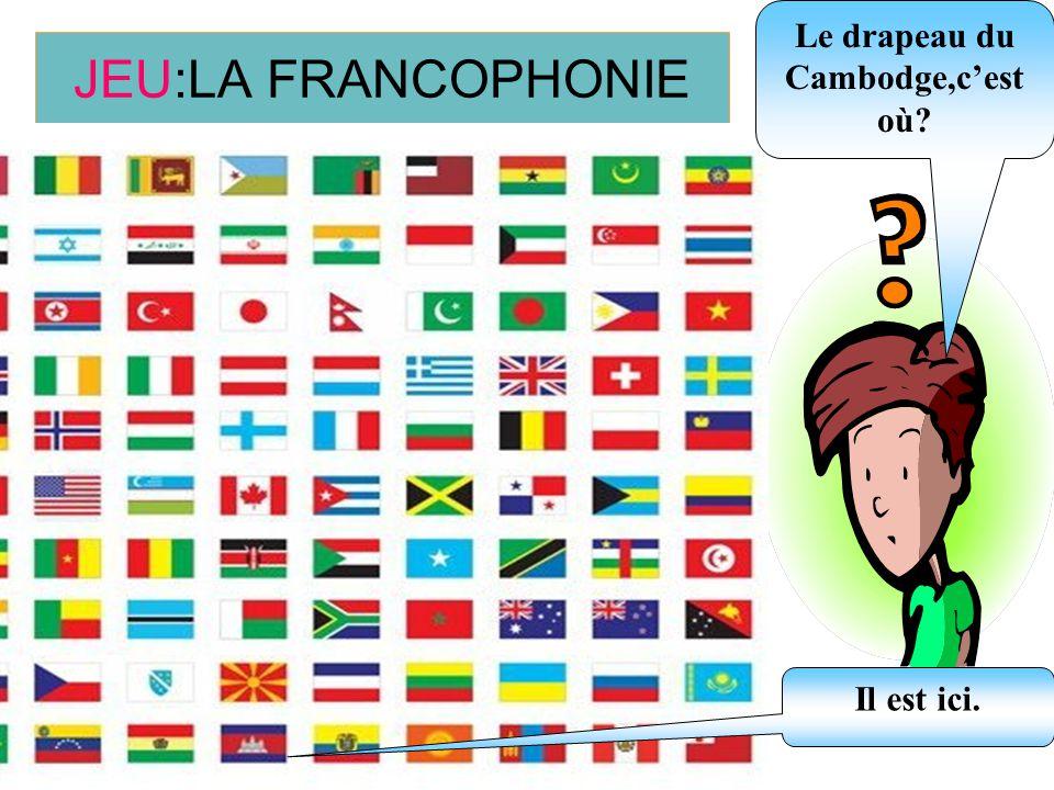 JEU:LA FRANCOPHONIE Le drapeau du Cambodge,cest où? Il est ici.