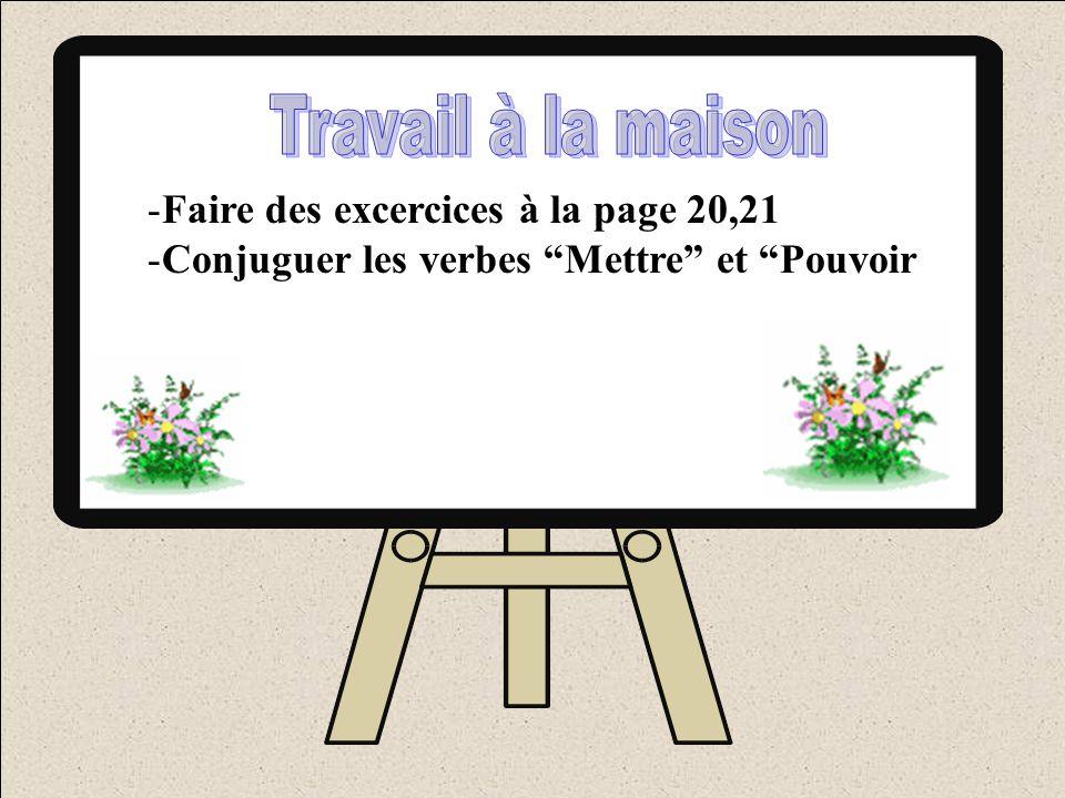 -Faire des excercices à la page 20,21 -Conjuguer les verbes Mettre et Pouvoir