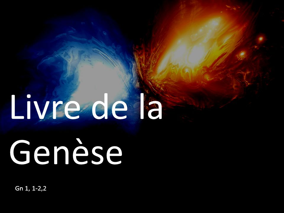 Livre de la Genèse Gn 1, 1-2,2