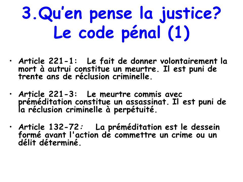 3.Quen pense la justice? Le code pénal (1) Article 221-1: Le fait de donner volontairement la mort à autrui constitue un meurtre. Il est puni de trent