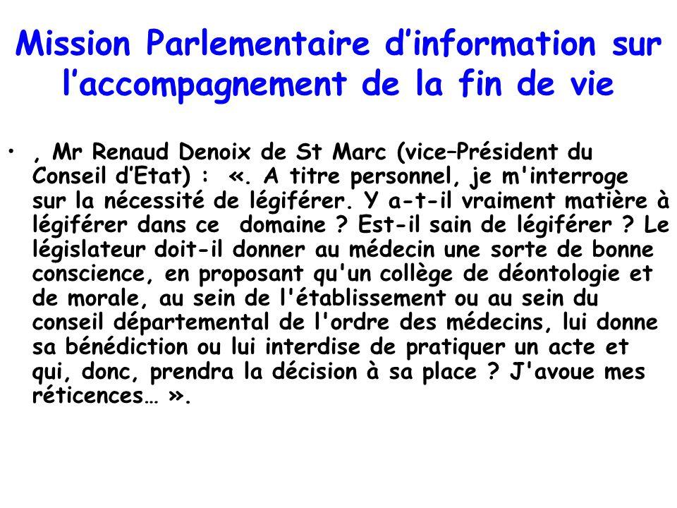 Mission Parlementaire dinformation sur laccompagnement de la fin de vie, Mr Renaud Denoix de St Marc (vice–Président du Conseil dEtat) : «. A titre pe