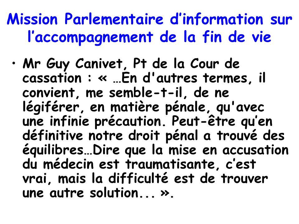 Mission Parlementaire dinformation sur laccompagnement de la fin de vie Mr Guy Canivet, Pt de la Cour de cassation : « …En d'autres termes, il convien