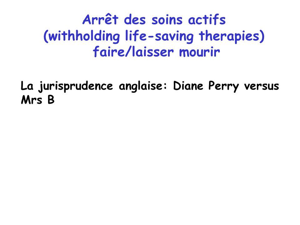 Arrêt des soins actifs (withholding life-saving therapies) faire/laisser mourir La jurisprudence anglaise: Diane Perry versus Mrs B