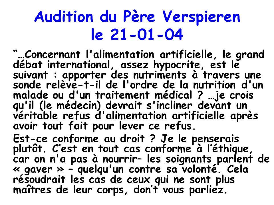 Audition du Père Verspieren le 21-01-04 …Concernant l'alimentation artificielle, le grand débat international, assez hypocrite, est le suivant : appor