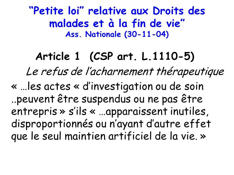 Petite loi relative aux Droits des malades et à la fin de vie Ass. Nationale (30-11-04) Article 1 (CSP art. L.1110-5) Le refus de lacharnement thérape