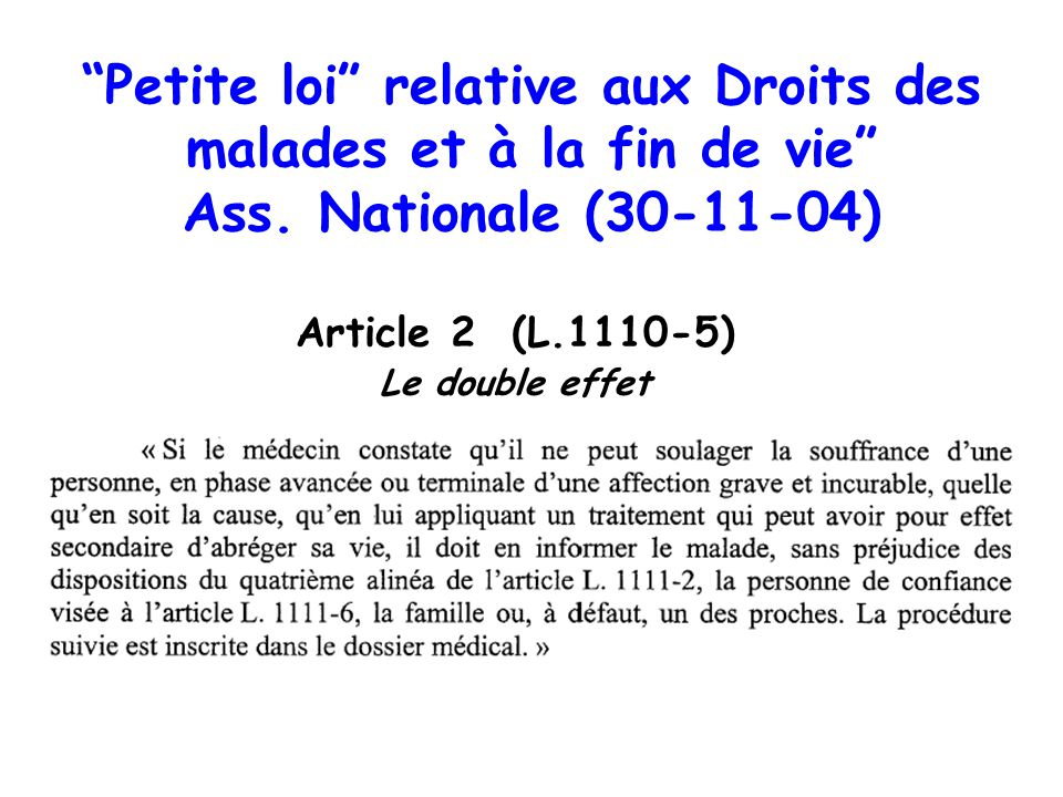 Petite loi relative aux Droits des malades et à la fin de vie Ass. Nationale (30-11-04) Article 2 (L.1110-5) Le double effet