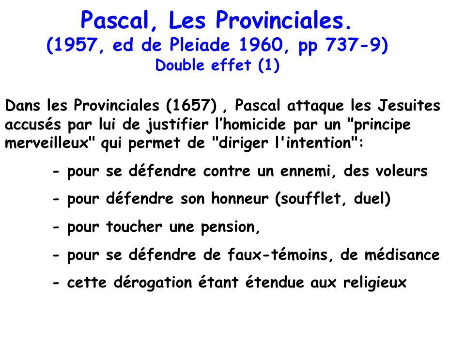 Pascal, Les Provinciales. (1957, ed de Pleiade 1960, pp 737-9) Double effet (1) Dans les Provinciales (1657), Pascal attaque les Jesuites accusés par
