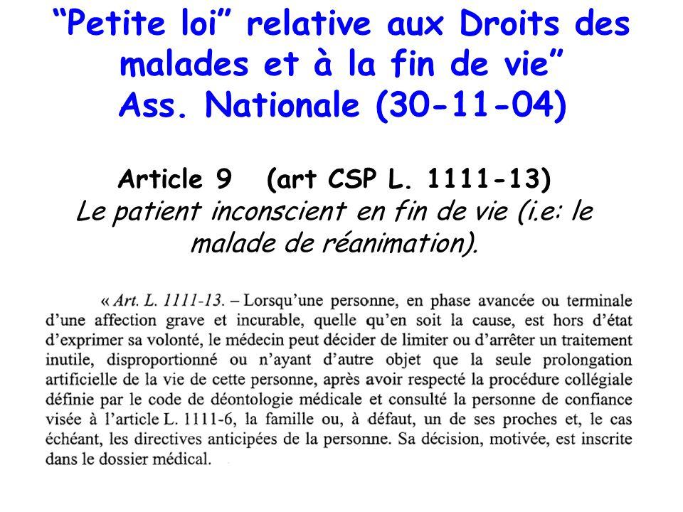 Petite loi relative aux Droits des malades et à la fin de vie Ass. Nationale (30-11-04) Article 9 (art CSP L. 1111-13) Le patient inconscient en fin d
