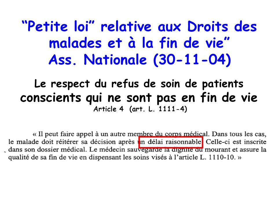 Petite loi relative aux Droits des malades et à la fin de vie Ass. Nationale (30-11-04) Le respect du refus de soin de patients conscients qui ne sont