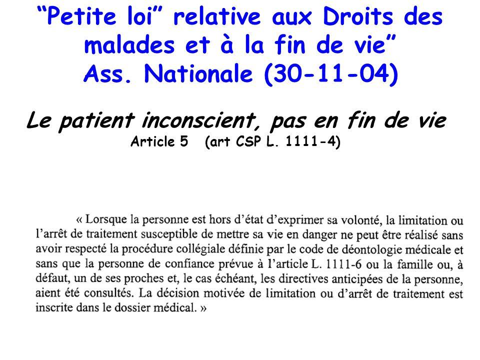 Petite loi relative aux Droits des malades et à la fin de vie Ass. Nationale (30-11-04) Le patient inconscient, pas en fin de vie Article 5 (art CSP L