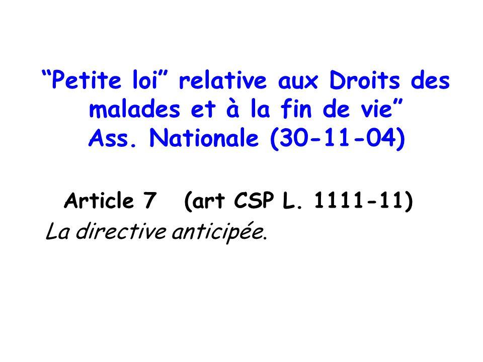 Petite loi relative aux Droits des malades et à la fin de vie Ass. Nationale (30-11-04) Article 7 (art CSP L. 1111-11) La directive anticipée.