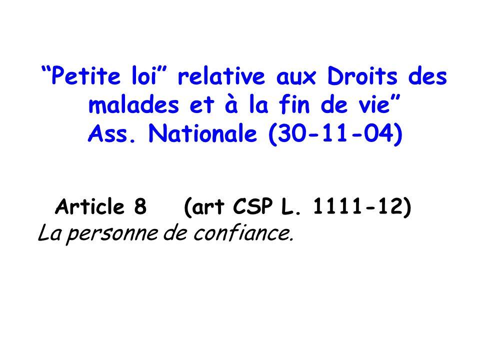 Petite loi relative aux Droits des malades et à la fin de vie Ass. Nationale (30-11-04) Article 8 (art CSP L. 1111-12) La personne de confiance.