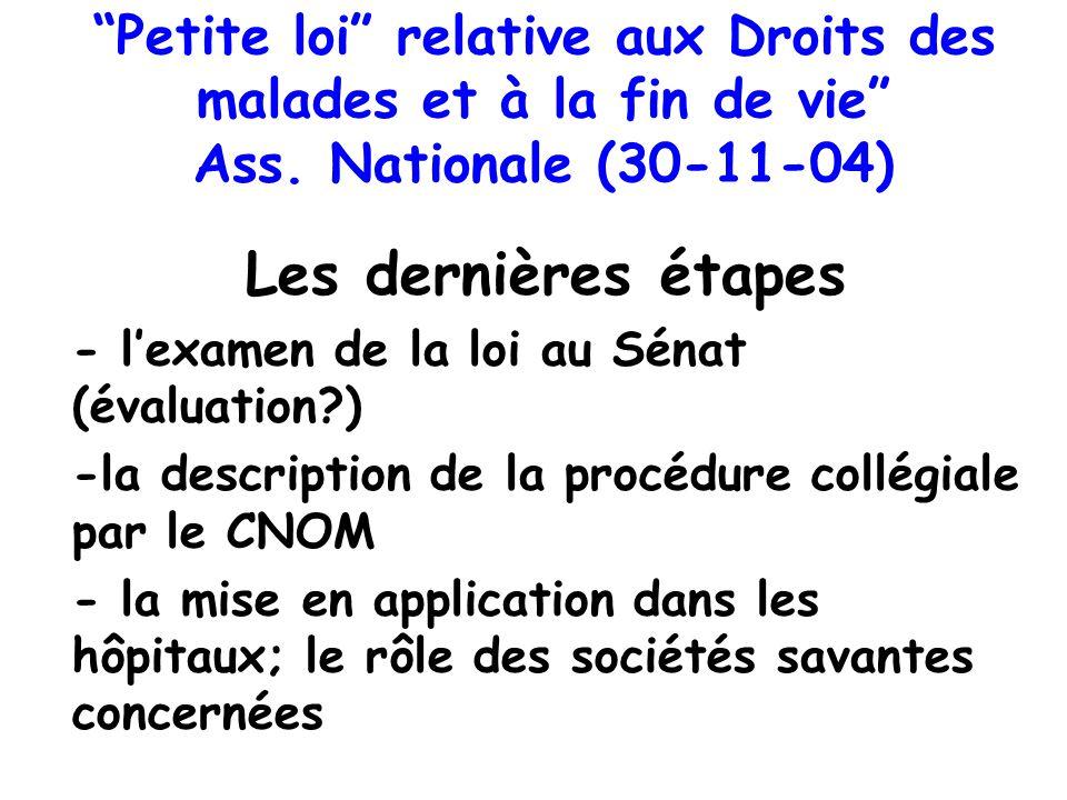 Petite loi relative aux Droits des malades et à la fin de vie Ass. Nationale (30-11-04) Les dernières étapes - lexamen de la loi au Sénat (évaluation?
