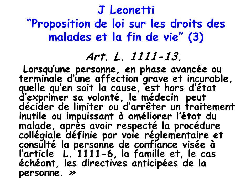 J Leonetti Proposition de loi sur les droits des malades et la fin de vie (3) Art. L. 1111-13. Lorsquune personne, en phase avancée ou terminale dune