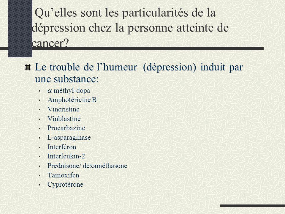 Quelles sont les particularités de la dépression chez la personne atteinte de cancer? Le trouble de lhumeur (dépression) induit par une substance: mét