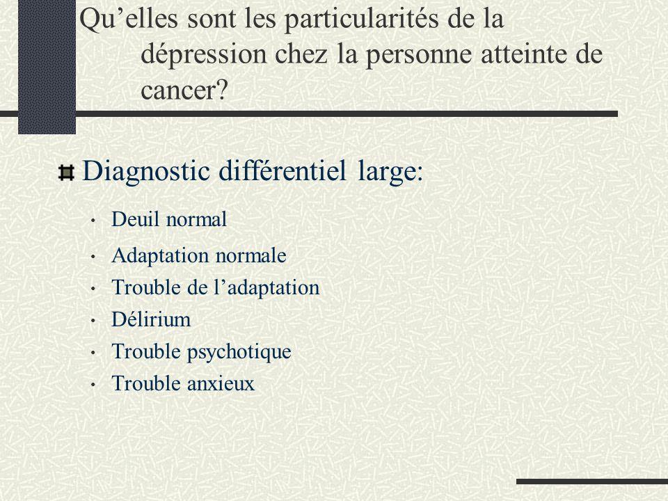 Quelles sont les particularités de la dépression chez la personne atteinte de cancer? Diagnostic différentiel large: Deuil normal Adaptation normale T