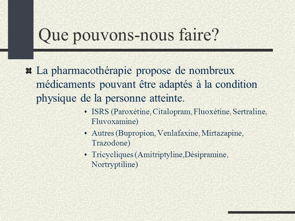 Que pouvons-nous faire? La pharmacothérapie propose de nombreux médicaments pouvant être adaptés à la condition physique de la personne atteinte. ISRS