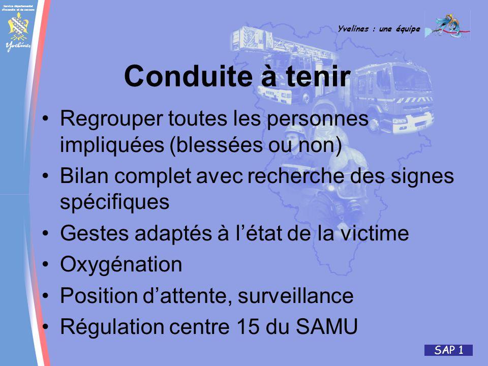 Service départemental d'incendie et de secours Yvelines : une équipe SAP 1 Conduite à tenir Regrouper toutes les personnes impliquées (blessées ou non