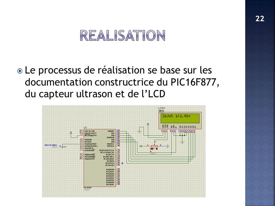 Le processus de réalisation se base sur les documentation constructrice du PIC16F877, du capteur ultrason et de lLCD 22