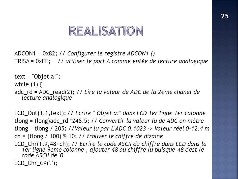 ADCON1 = 0x82; // Configurer le registre ADCON1 () TRISA = 0xFF; // utiliser le port A comme entée de lecture analogique text =