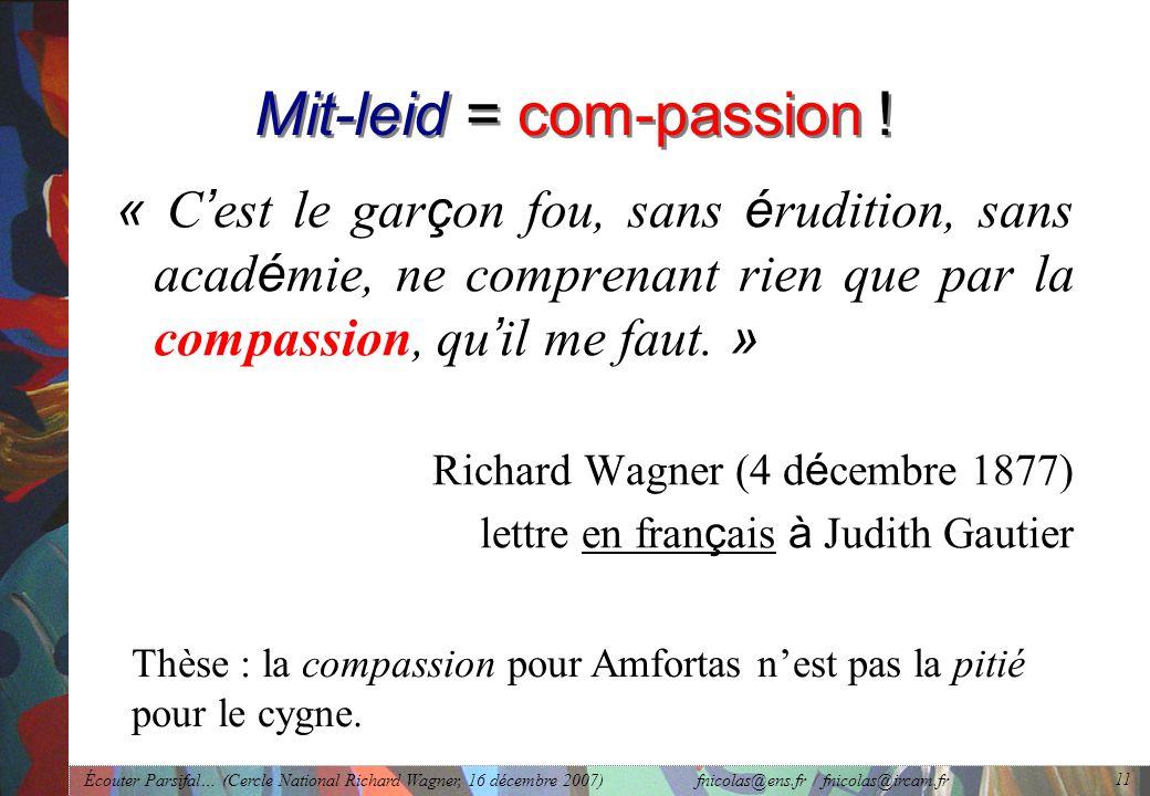 Écouter Parsifal… (Cercle National Richard Wagner, 16 décembre 2007) fnicolas@ens.fr / fnicolas@ircam.fr 11 Mit-leid = com-passion .