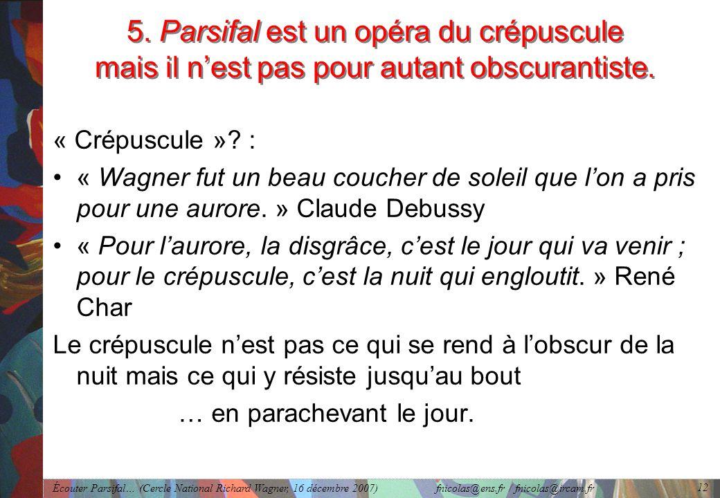 Écouter Parsifal… (Cercle National Richard Wagner, 16 décembre 2007) fnicolas@ens.fr / fnicolas@ircam.fr 12 5.