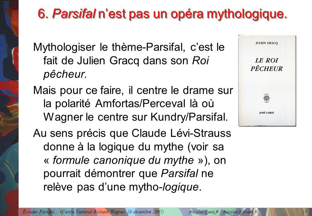 Écouter Parsifal… (Cercle National Richard Wagner, 16 décembre 2007) fnicolas@ens.fr / fnicolas@ircam.fr 13 6.