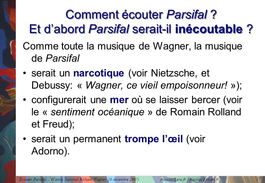 Écouter Parsifal… (Cercle National Richard Wagner, 16 décembre 2007) fnicolas@ens.fr / fnicolas@ircam.fr 17 Comment écouter Parsifal .