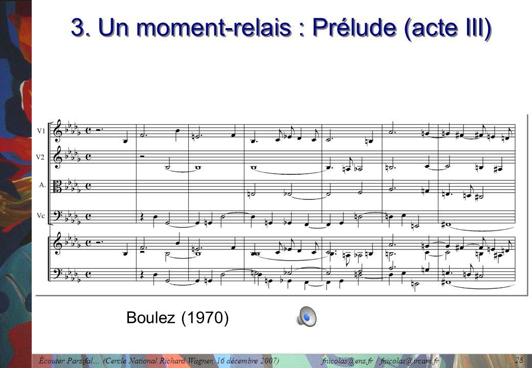 Écouter Parsifal… (Cercle National Richard Wagner, 16 décembre 2007) fnicolas@ens.fr / fnicolas@ircam.fr 28 3.