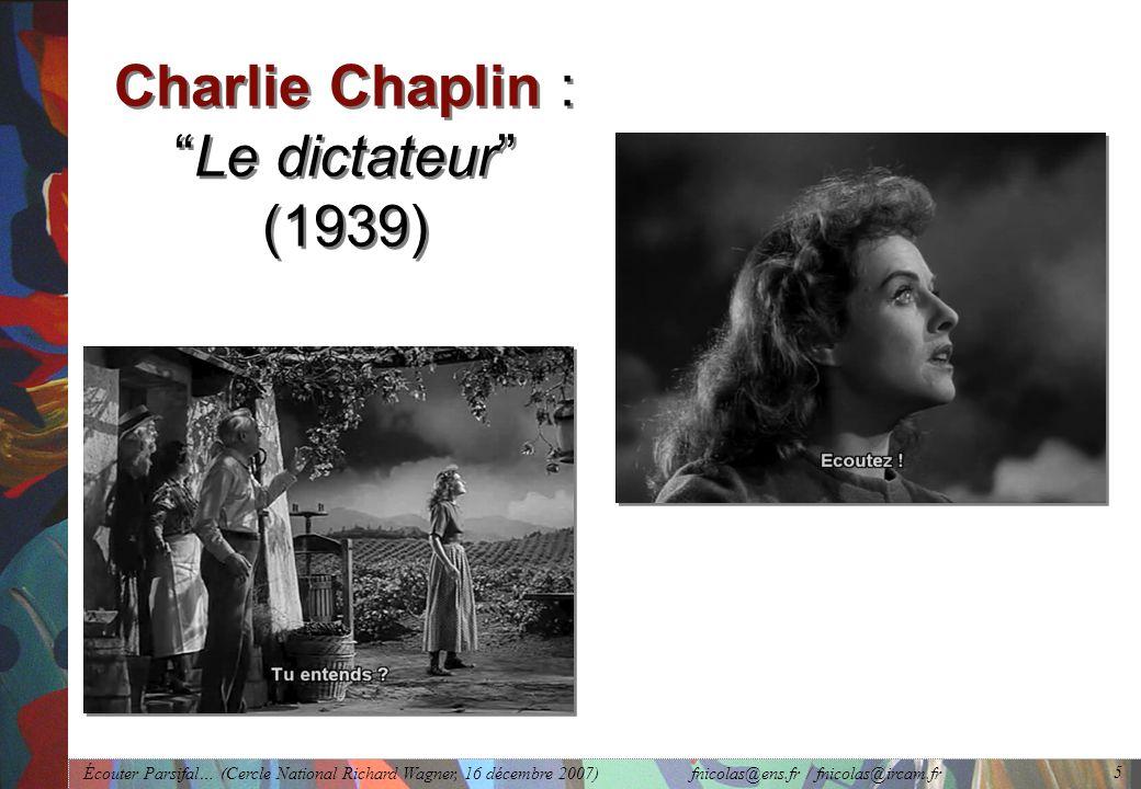 Écouter Parsifal… (Cercle National Richard Wagner, 16 décembre 2007) fnicolas@ens.fr / fnicolas@ircam.fr 5 Charlie Chaplin :Le dictateur (1939)