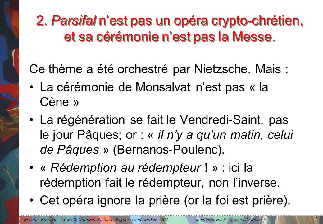 8 2.Parsifal nest pas un opéra crypto-chrétien, et sa cérémonie nest pas la Messe.