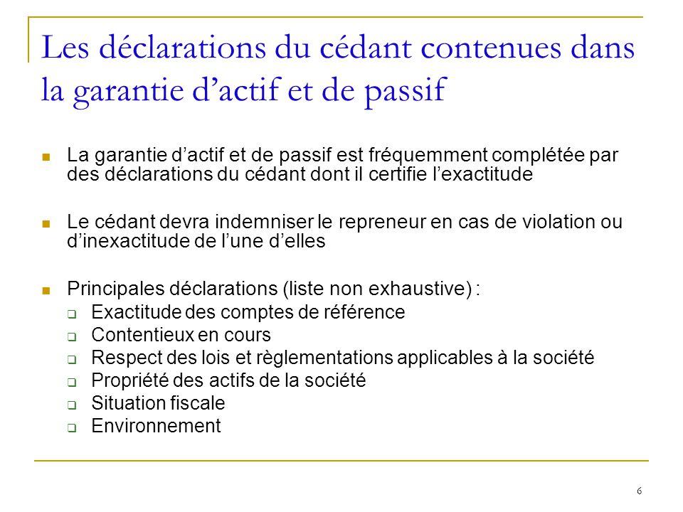 6 Les déclarations du cédant contenues dans la garantie dactif et de passif La garantie dactif et de passif est fréquemment complétée par des déclarat