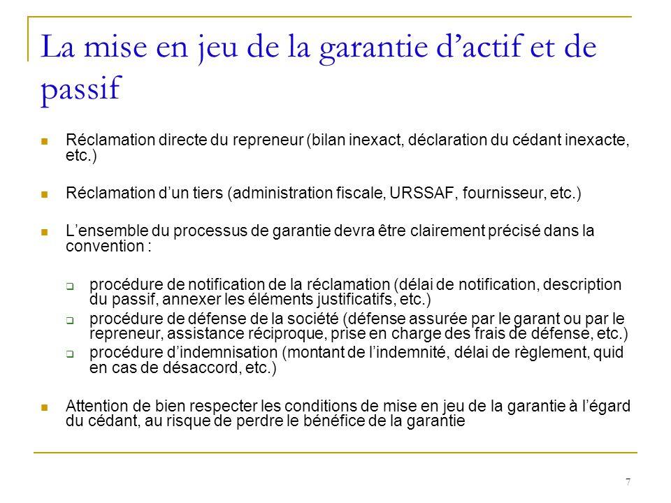7 La mise en jeu de la garantie dactif et de passif Réclamation directe du repreneur (bilan inexact, déclaration du cédant inexacte, etc.) Réclamation