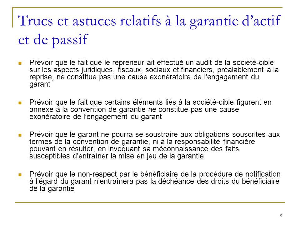 8 Trucs et astuces relatifs à la garantie dactif et de passif Prévoir que le fait que le repreneur ait effectué un audit de la société-cible sur les a