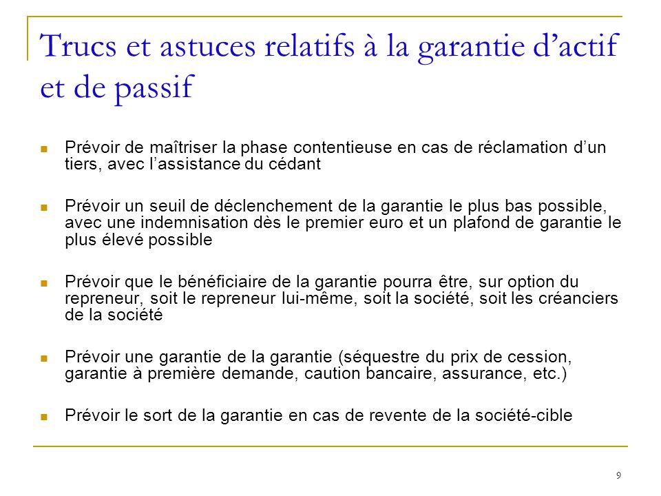 9 Trucs et astuces relatifs à la garantie dactif et de passif Prévoir de maîtriser la phase contentieuse en cas de réclamation dun tiers, avec lassist