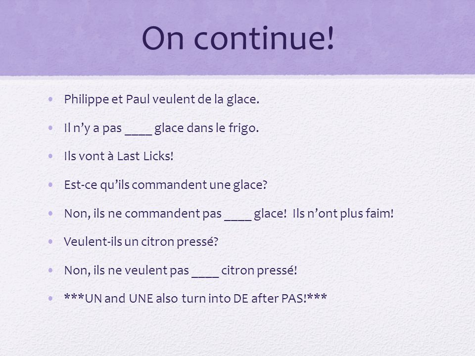 On continue! Philippe et Paul veulent de la glace. Il ny a pas ____ glace dans le frigo. Ils vont à Last Licks! Est-ce quils commandent une glace? Non