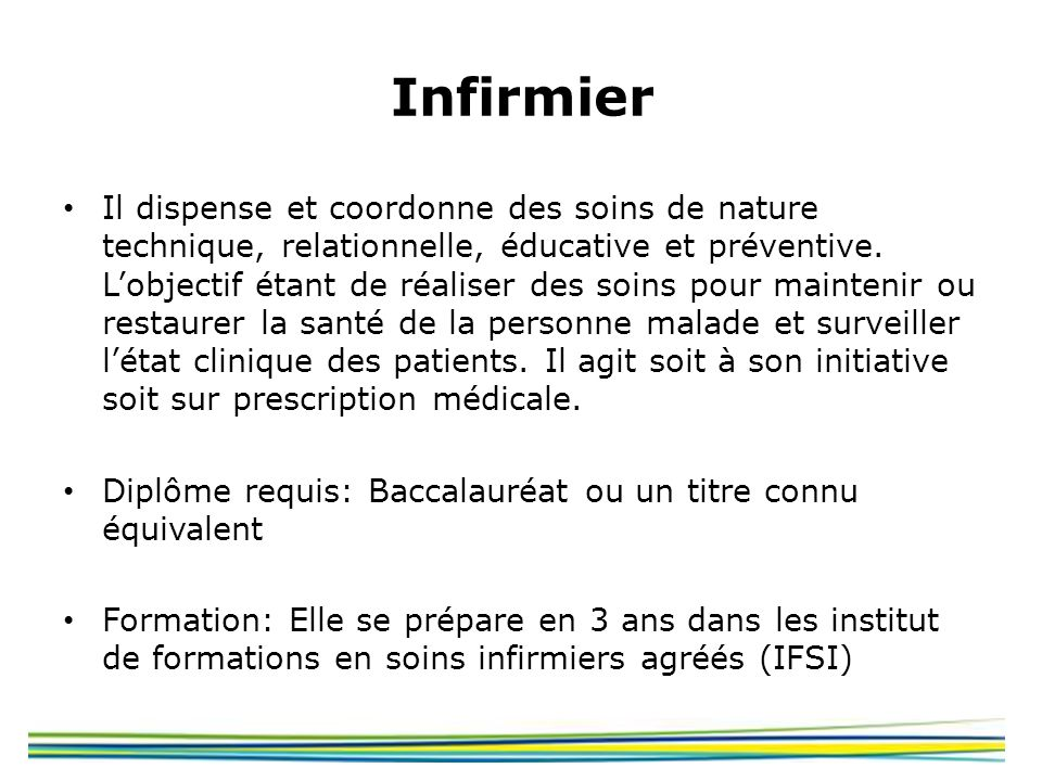 Infirmier Il dispense et coordonne des soins de nature technique, relationnelle, éducative et préventive. Lobjectif étant de réaliser des soins pour m