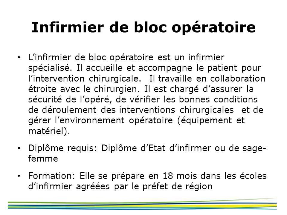 Infirmier de bloc opératoire Linfirmier de bloc opératoire est un infirmier spécialisé. Il accueille et accompagne le patient pour lintervention chiru