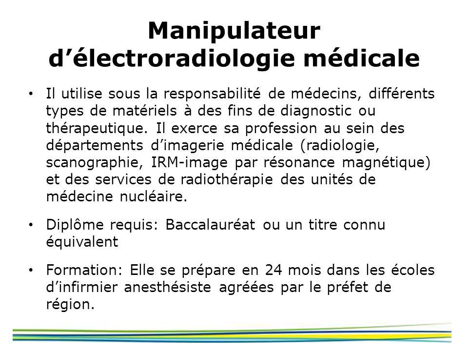 Manipulateur délectroradiologie médicale Il utilise sous la responsabilité de médecins, différents types de matériels à des fins de diagnostic ou thér