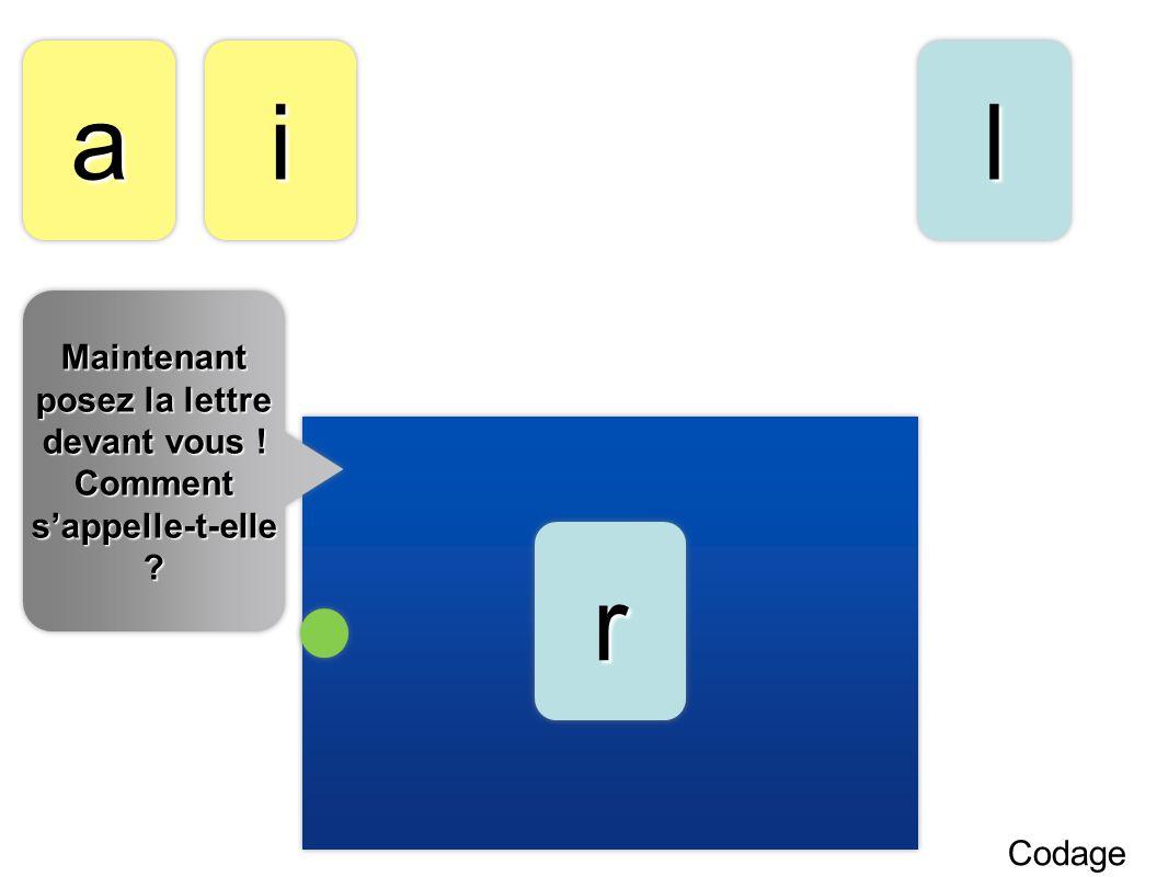 aa Codage ll rr ii Maintenant posez la lettre devant vous ! Comment sappelle-t-elle ? Maintenant posez la lettre devant vous ! Comment sappelle-t-elle
