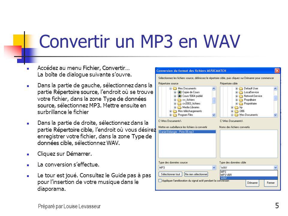 Préparé par Louise Levasseur 5 Convertir un MP3 en WAV Accédez au menu F FF Fichier, Convertir… La boîte de dialogue suivante souvre.
