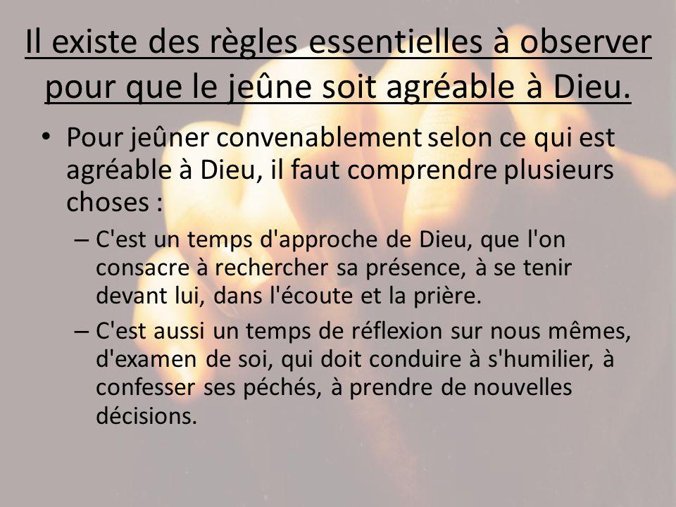 Il existe des règles essentielles à observer pour que le jeûne soit agréable à Dieu. Pour jeûner convenablement selon ce qui est agréable à Dieu, il f
