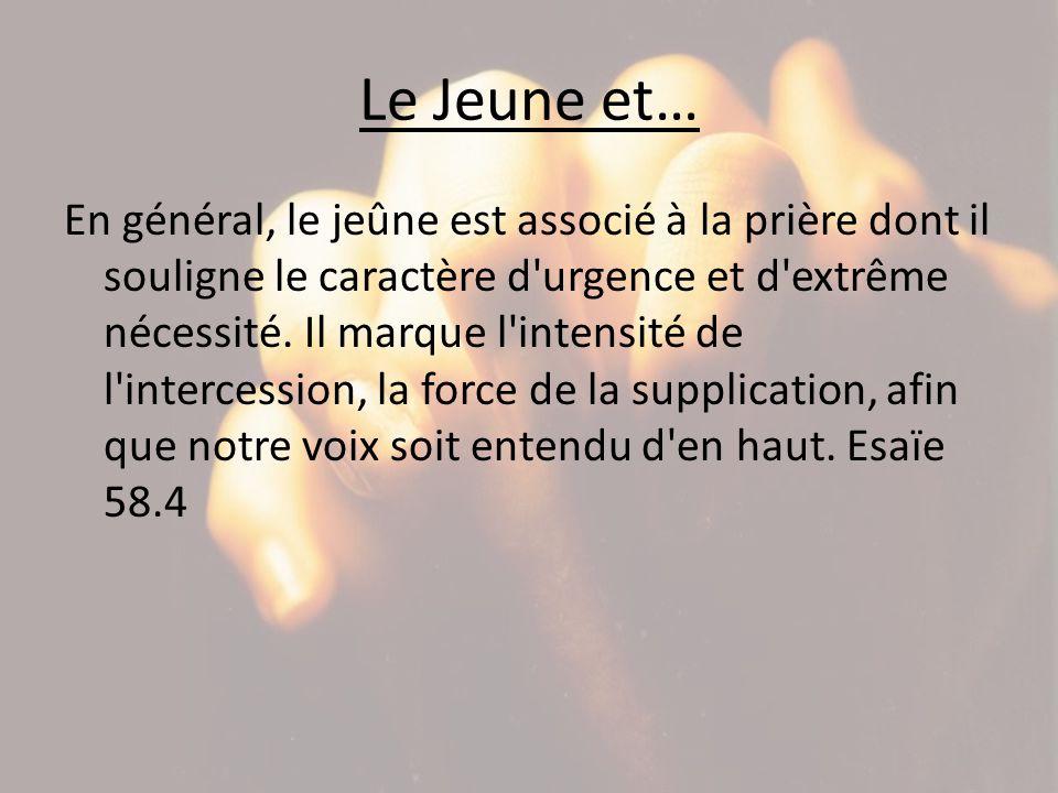 Le Jeune et… En général, le jeûne est associé à la prière dont il souligne le caractère d'urgence et d'extrême nécessité. Il marque l'intensité de l'i