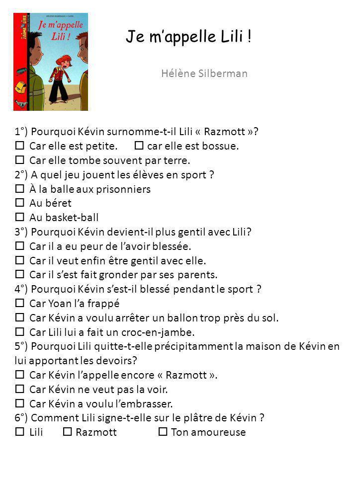 Je mappelle Lili ! Hélène Silberman 1°) Pourquoi Kévin surnomme-t-il Lili « Razmott »? Car elle est petite. car elle est bossue. Car elle tombe souven