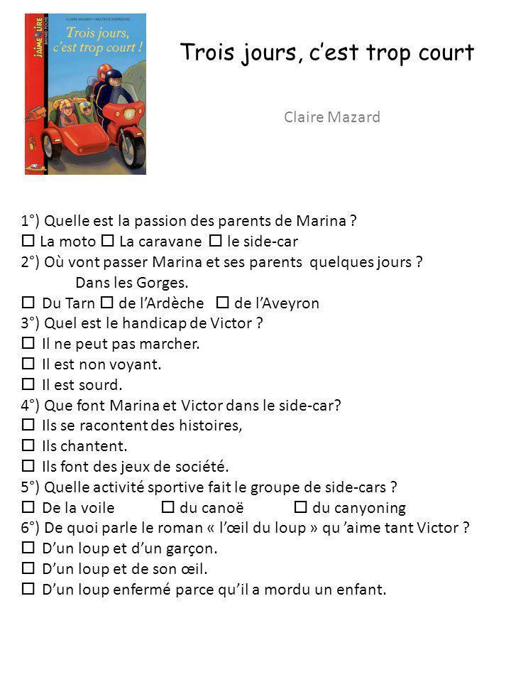 Trois jours, cest trop court Claire Mazard 1°) Quelle est la passion des parents de Marina ? La moto La caravane le side-car 2°) Où vont passer Marina