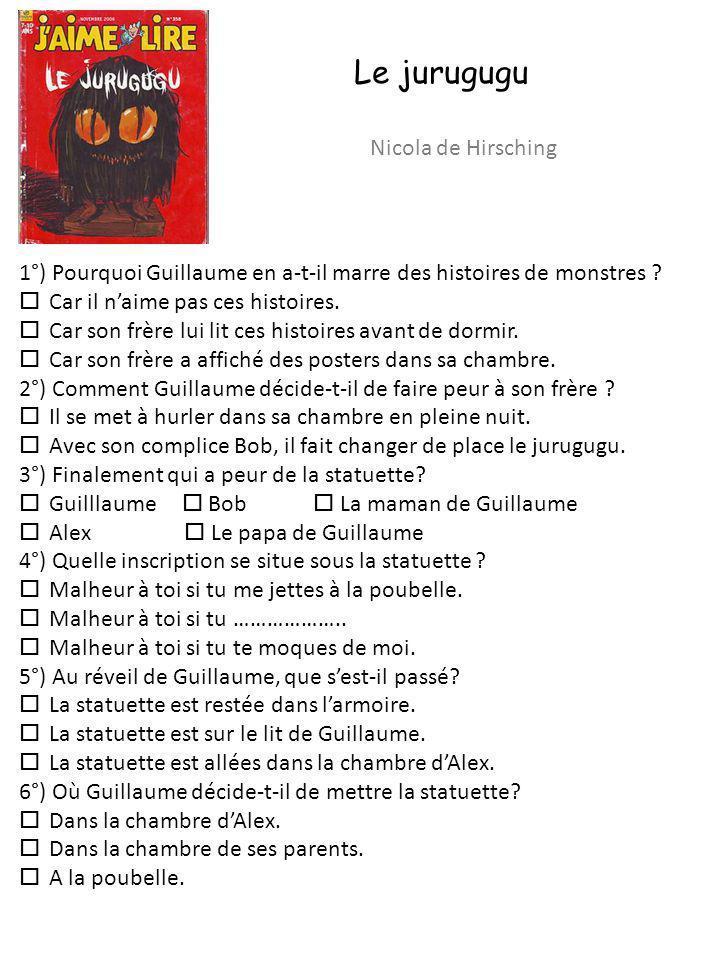 Le jurugugu Nicola de Hirsching 1°) Pourquoi Guillaume en a-t-il marre des histoires de monstres ? Car il naime pas ces histoires. Car son frère lui l