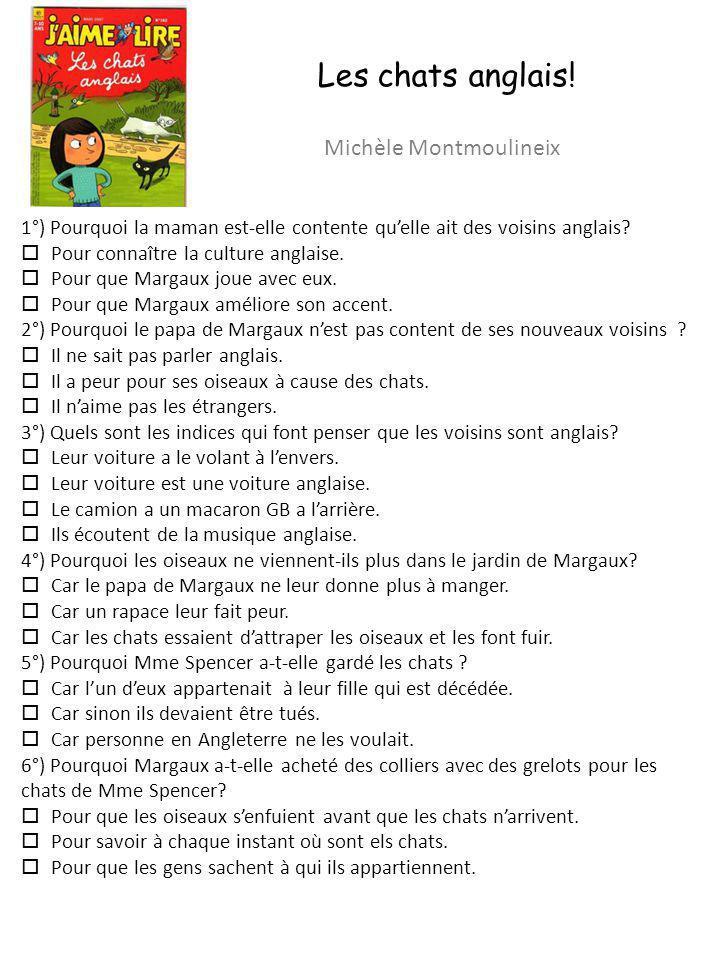 Les chats anglais! Michèle Montmoulineix 1°) Pourquoi la maman est-elle contente quelle ait des voisins anglais? Pour connaître la culture anglaise. P