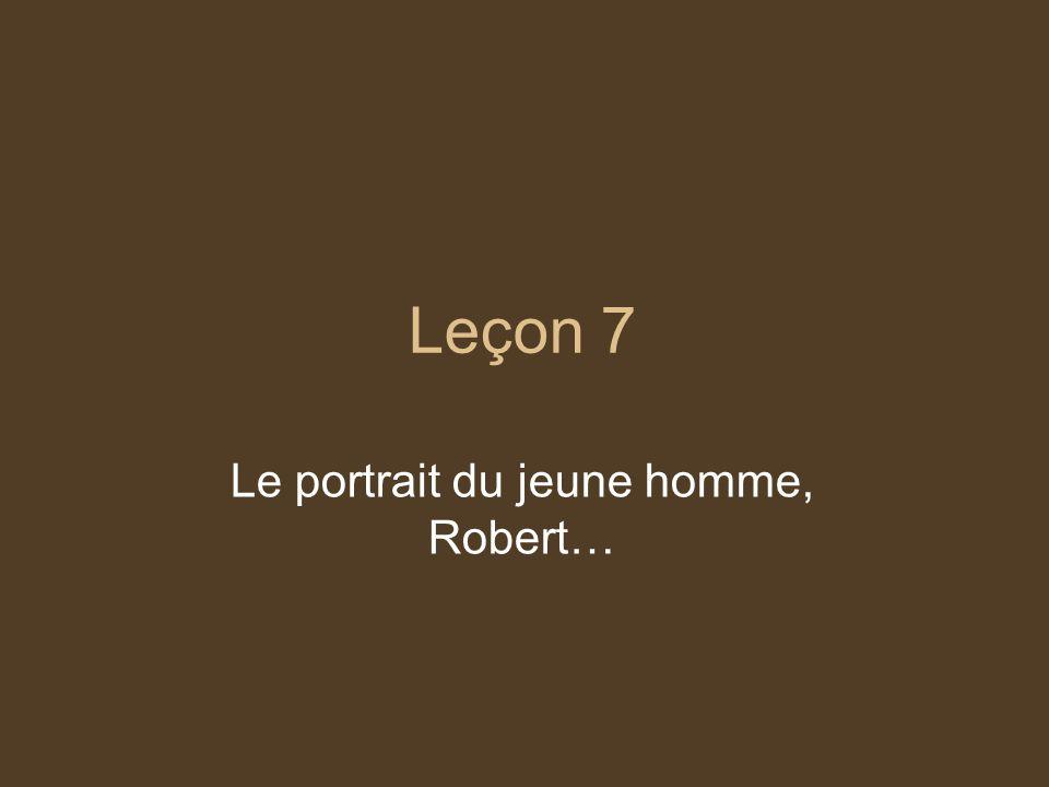 Leçon 7 Le portrait du jeune homme, Robert…